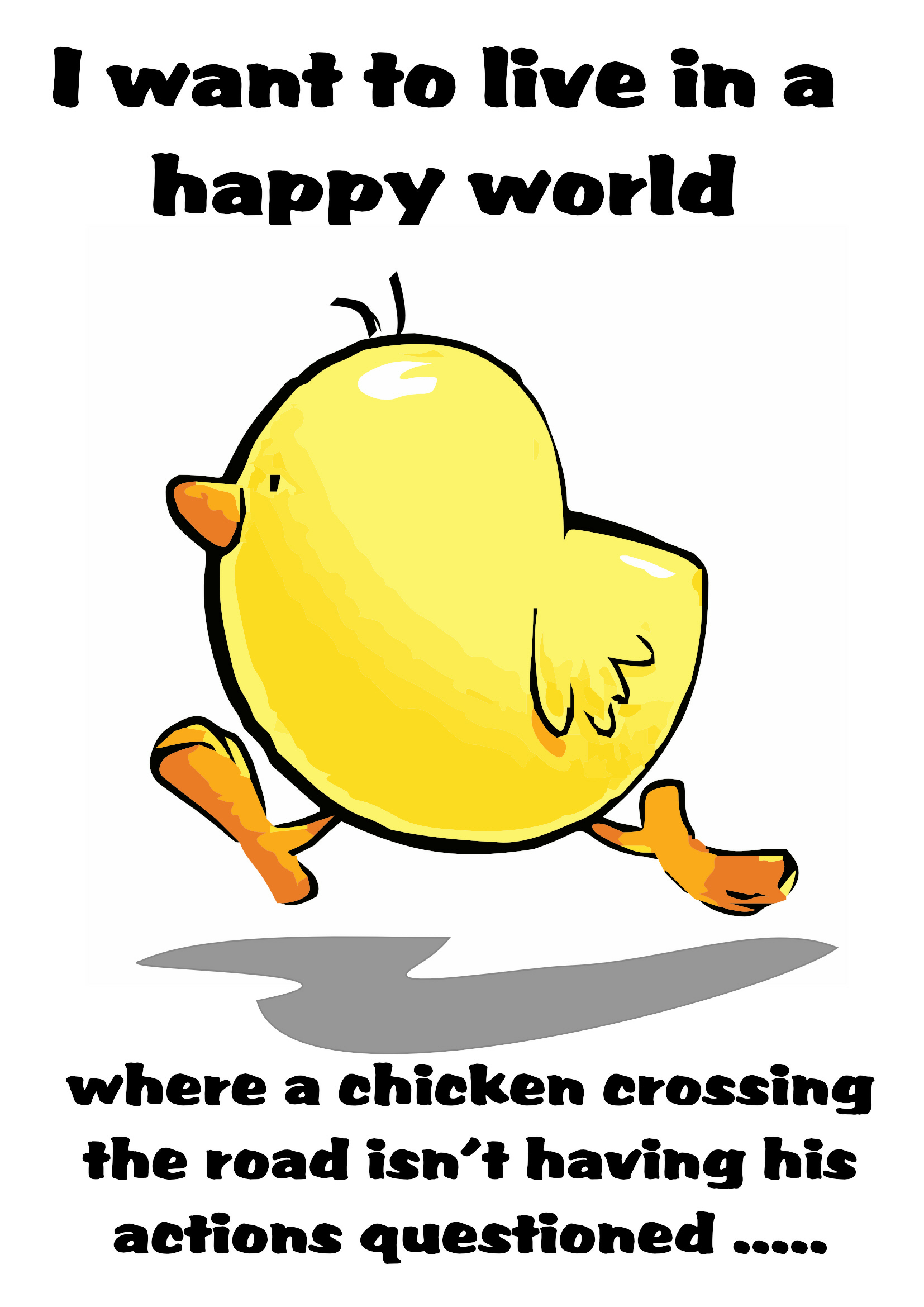 I want to live in a happy world where a chicken crossing the road isn't having his actions questioned